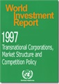 World Investment Report 1997 - Transnational Corporations, Market Structure and Competition Policy