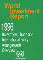 World Investment Report 1996 - Investment, Trade and International Policy Agreements