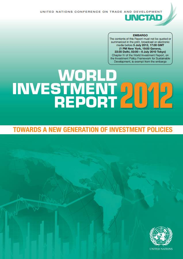 World Investment Report 2012 - Towards a New Generation of Investment Policies
